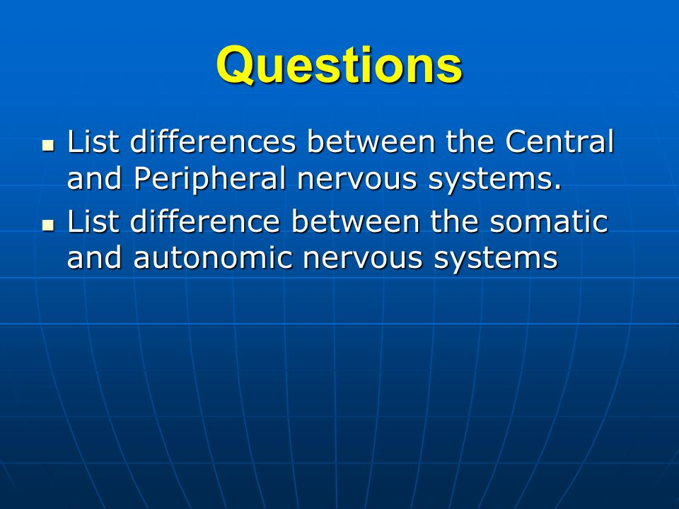 Questions List differences between the Central and Peripheral nervous systems. List differences between the Central and Peripheral nervous systems. Li