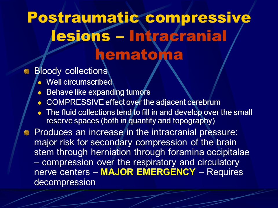 Postraumatic compressive lesions – Intracranial hematoma Bloody collections Well circumscribed Behave like expanding tumors COMPRESSIVE effect over th