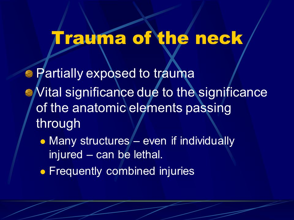 Trauma of the neck Partially exposed to trauma Vital significance due to the significance of the anatomic elements passing through Many structures – e