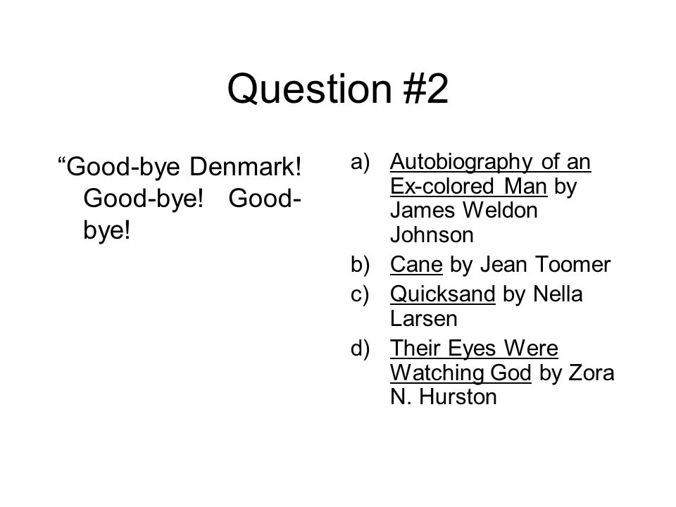 Question #2 Good-bye Denmark.Good-bye. Good- bye.