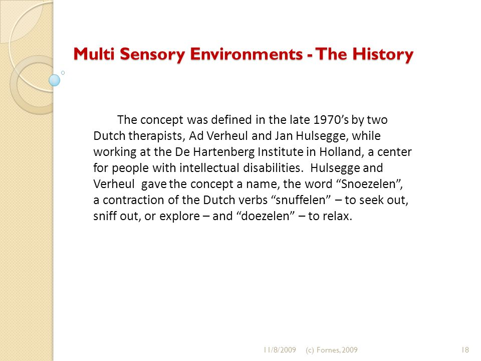 The concept was defined in the late 1970's by two Dutch therapists, Ad Verheul and Jan Hulsegge, while working at the De Hartenberg Institute in Holland, a center for people with intellectual disabilities.