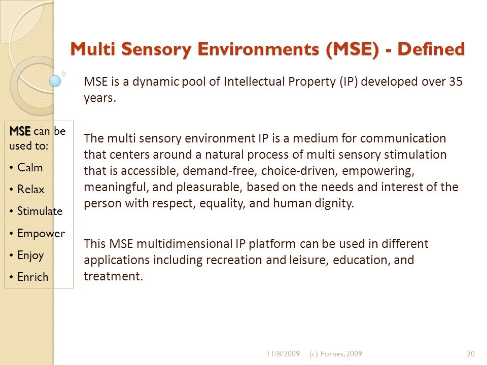 Multi Sensory Environments (MSE) - Defined MSE is a dynamic pool of Intellectual Property (IP) developed over 35 years.