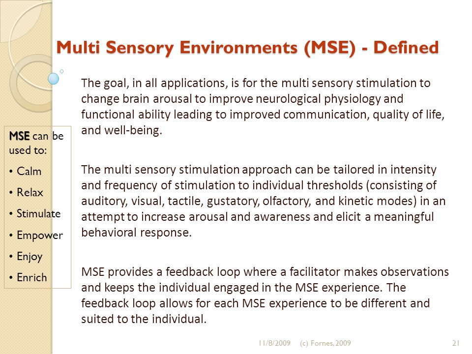 Multi Sensory Environments (MSE) - Defined The goal, in all applications, is for the multi sensory stimulation to change brain arousal to improve neur
