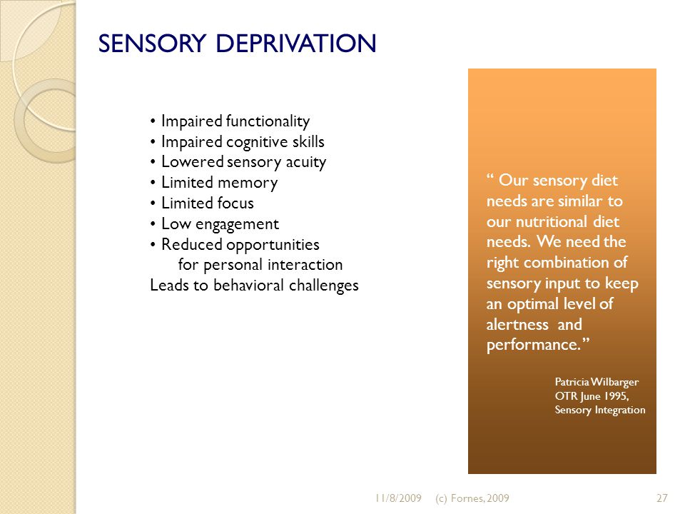 SENSORY DEPRIVATION Impaired functionality Impaired cognitive skills Lowered sensory acuity Limited memory Limited focus Low engagement Reduced opport