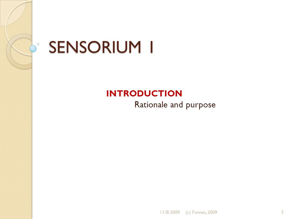 SENSORIUM 1 INTRODUCTION Rationale and purpose 11/8/20093(c) Fornes, 2009