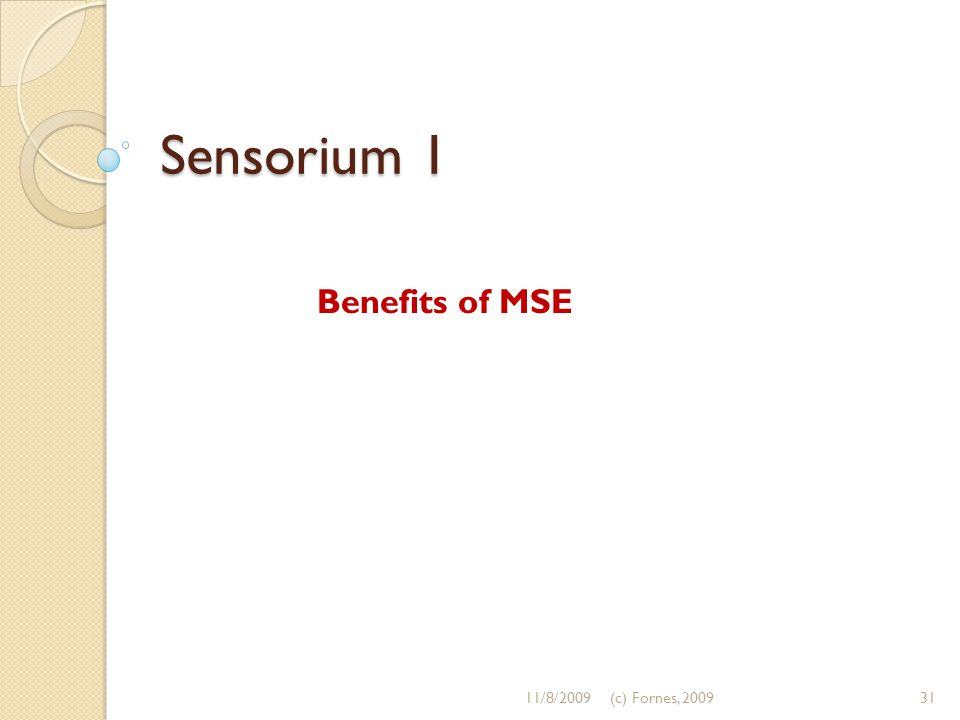 Sensorium 1 Benefits of MSE 11/8/200931(c) Fornes, 2009