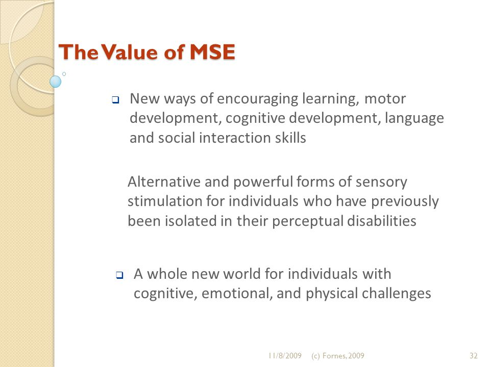 The Value of MSE Alternative and powerful forms of sensory stimulation for individuals who have previously been isolated in their perceptual disabilit