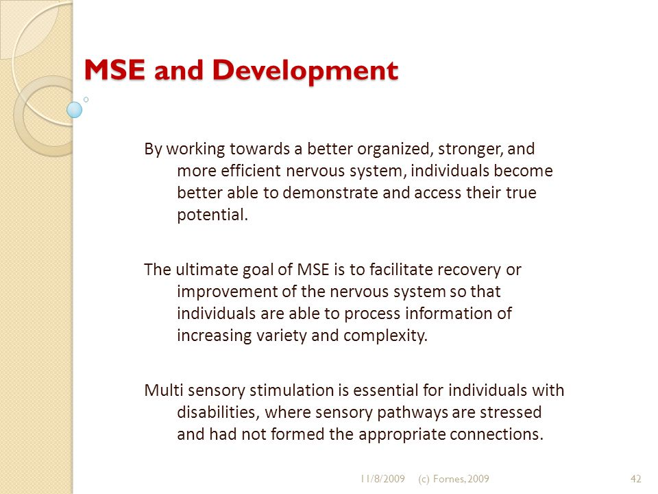 MSE and Development By working towards a better organized, stronger, and more efficient nervous system, individuals become better able to demonstrate