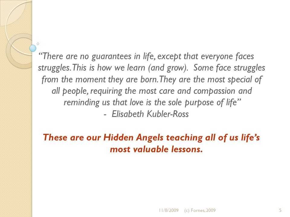 "These are our Hidden Angels teaching all of us life's most valuable lessons. ""There are no guarantees in life, except that everyone faces struggles. T"