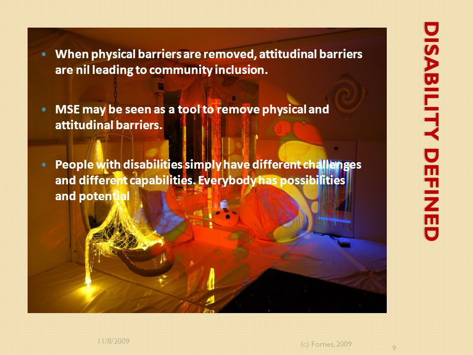 DISABILITY DEFINED When physical barriers are removed, attitudinal barriers are nil leading to community inclusion.
