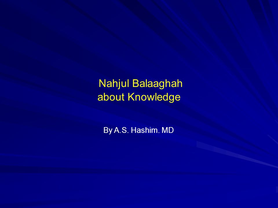 Nahjul Balaaghah about Knowledge By A.S. Hashim. MD