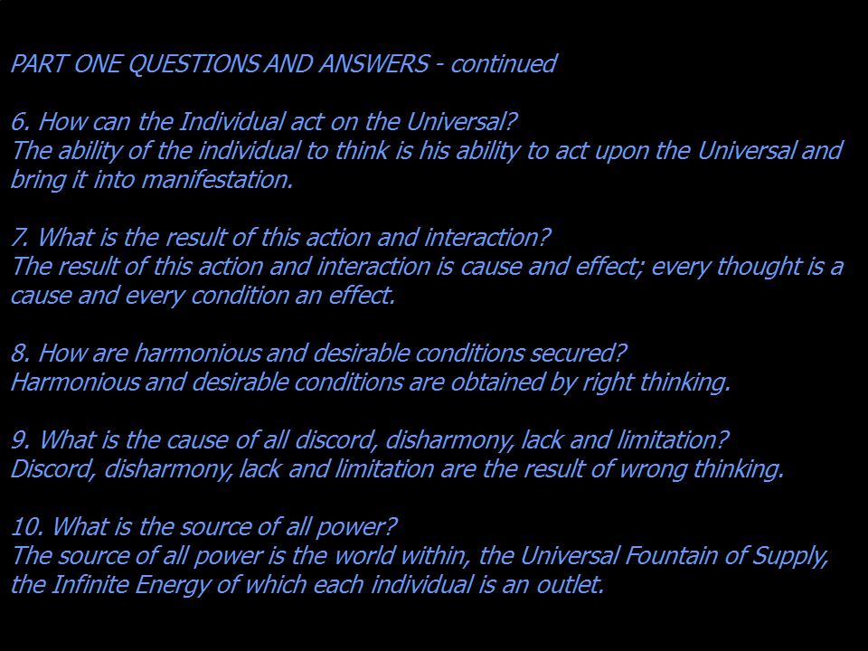 PART ONE QUESTIONS AND ANSWERS - continued 6. How can the Individual act on the Universal.