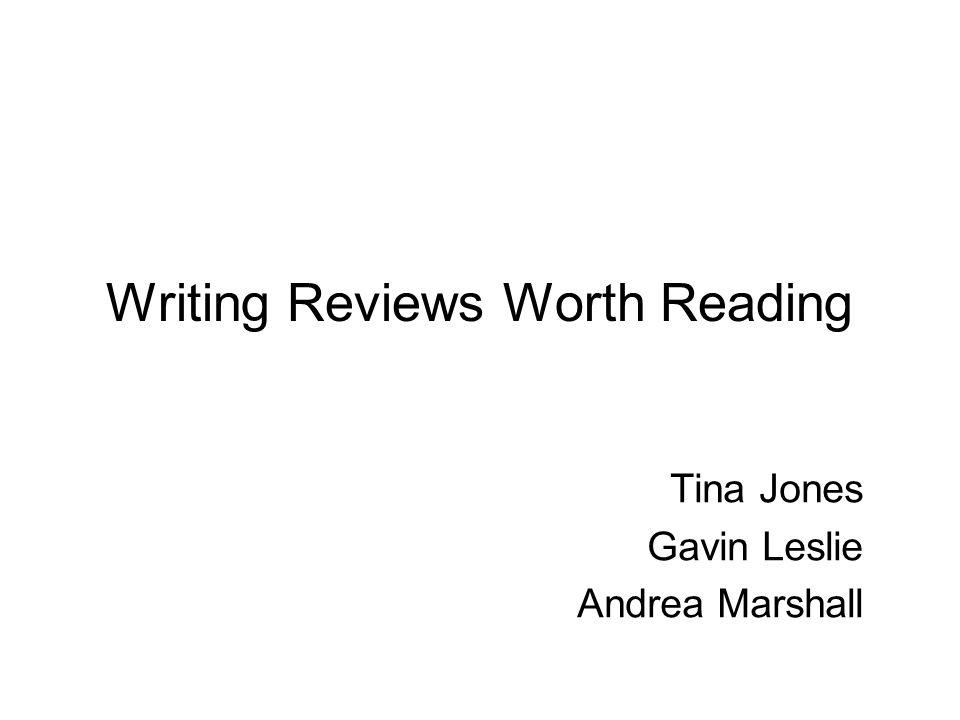 Writing Reviews Worth Reading Tina Jones Gavin Leslie Andrea Marshall