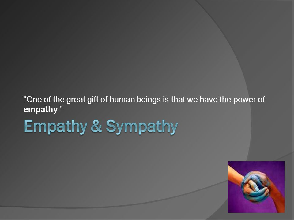 """One of the great gift of human beings is that we have the power of empathy."""