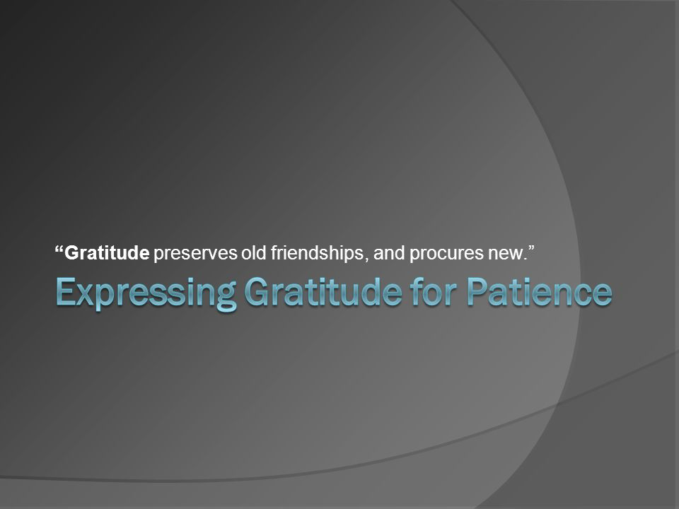 """Gratitude preserves old friendships, and procures new."""