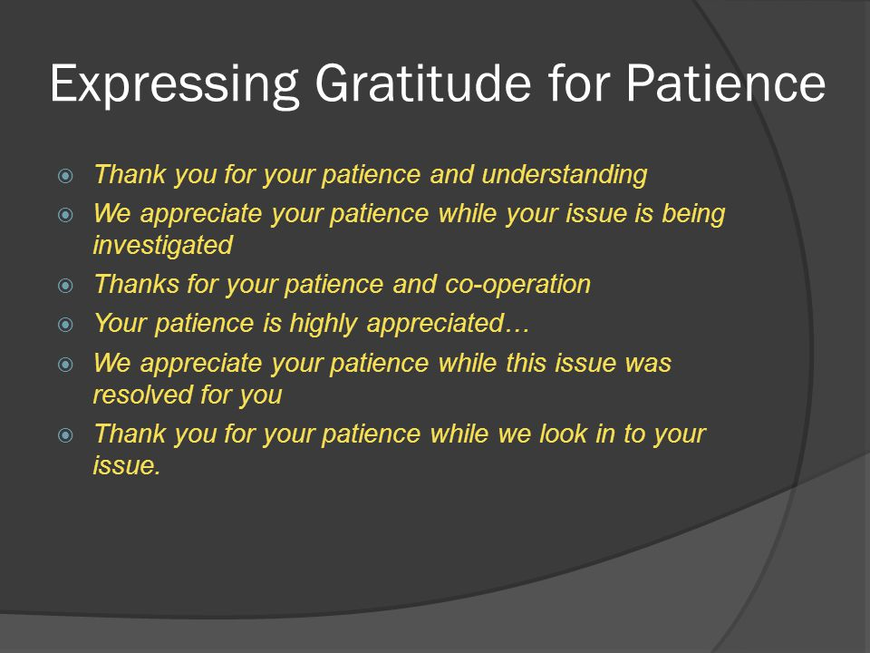 Expressing Gratitude for Patience  Thank you for your patience and understanding  We appreciate your patience while your issue is being investigated