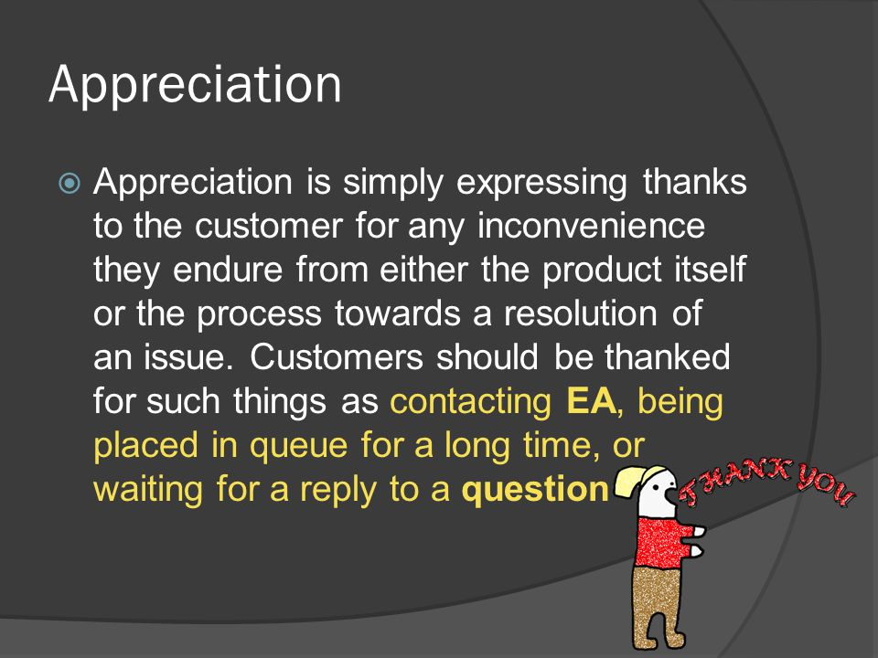 Appropriate Usage - Empathy  Customer's account is Overcharged  The customer is harassed, abused, or otherwise mistreated by other customers.