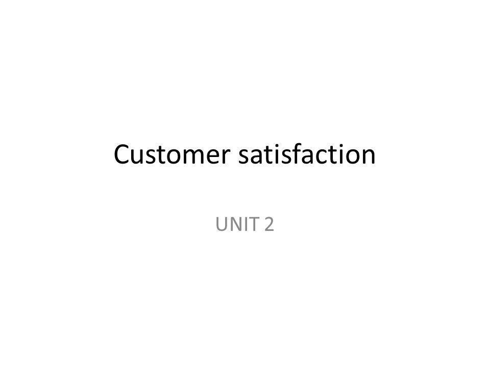Customer satisfaction UNIT 2