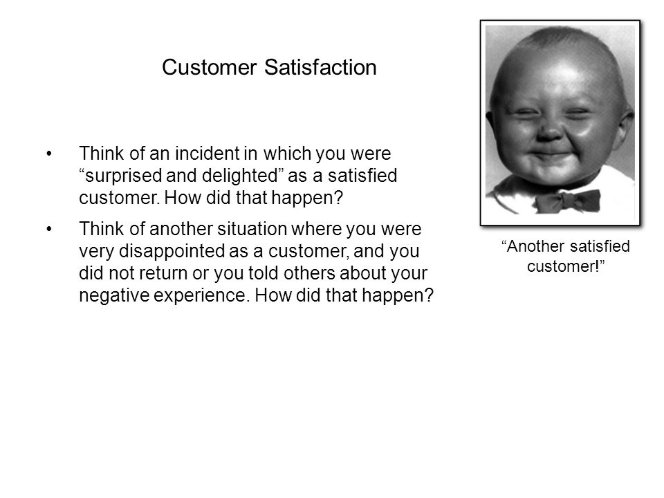 Another satisfied customer! Think of an incident in which you were surprised and delighted as a satisfied customer.