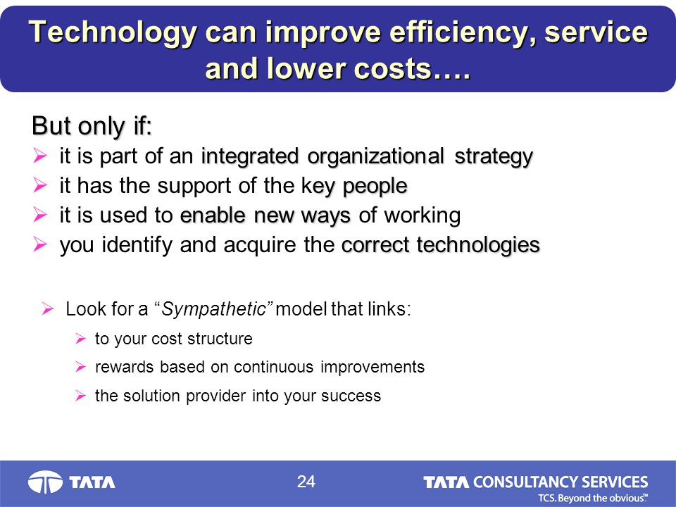 24. Technology can improve efficiency, service and lower costs….