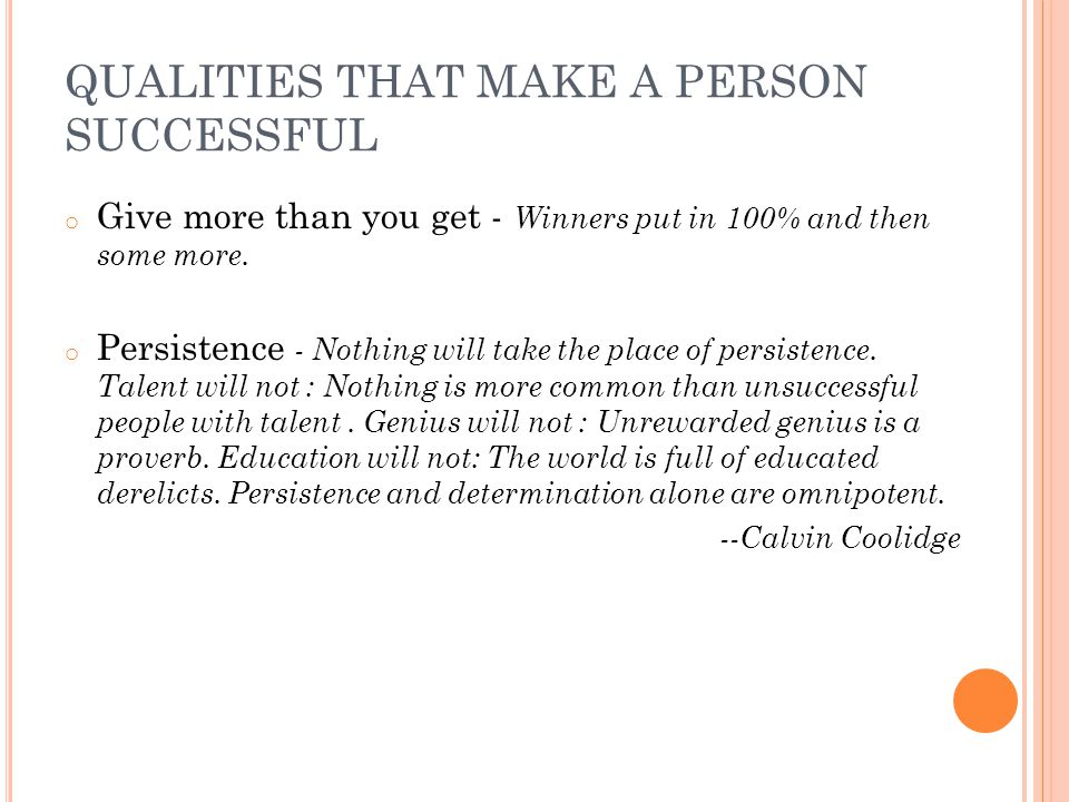 QUALITIES THAT MAKE A PERSON SUCCESSFUL o Give more than you get - Winners put in 100% and then some more.