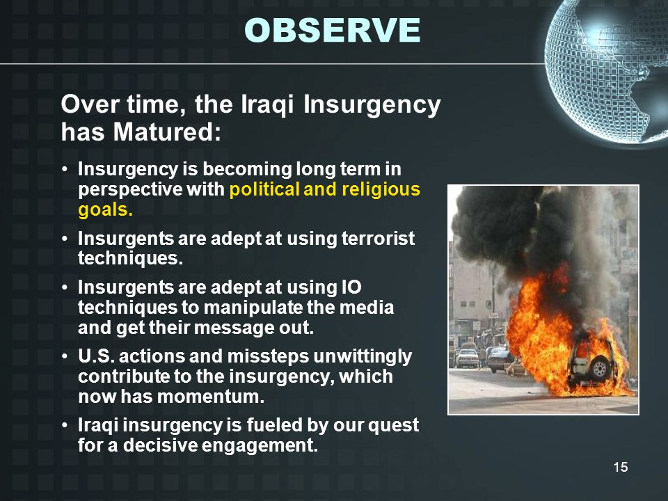 15 OBSERVE Insurgency is becoming long term in perspective with political and religious goals.