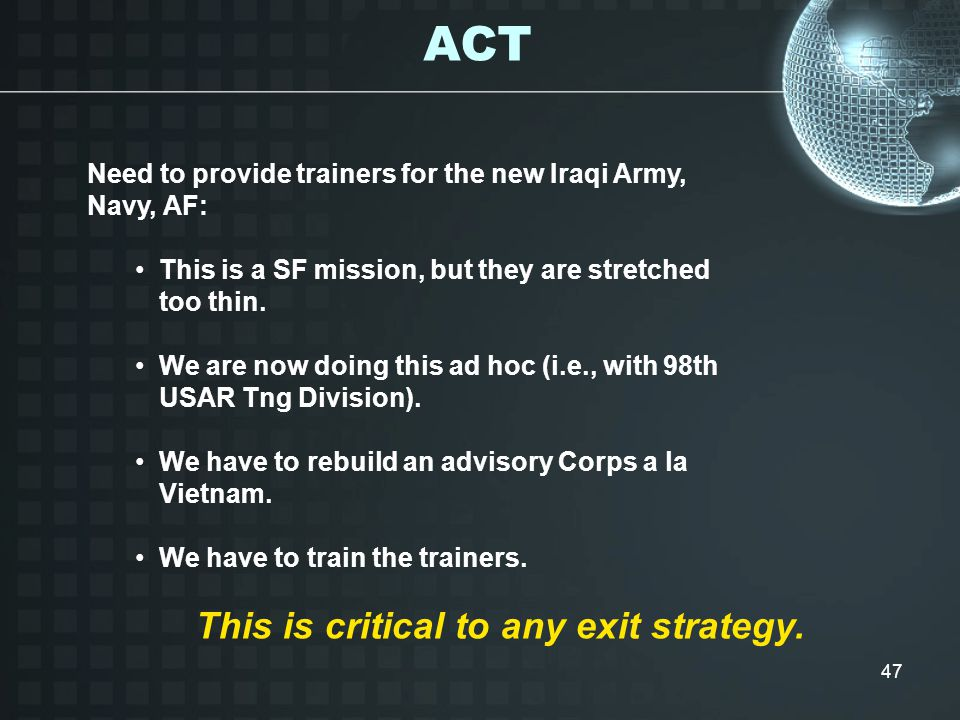 47 Need to provide trainers for the new Iraqi Army, Navy, AF: This is a SF mission, but they are stretched too thin.