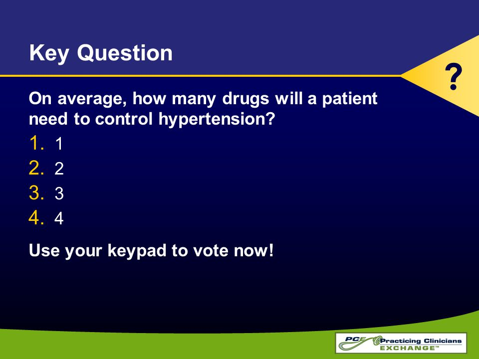 Key Question On average, how many drugs will a patient need to control hypertension.