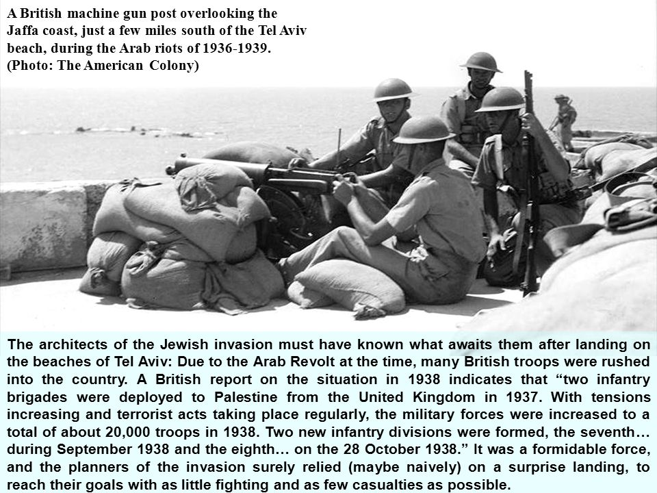 The architects of the Jewish invasion must have known what awaits them after landing on the beaches of Tel Aviv: Due to the Arab Revolt at the time, many British troops were rushed into the country.