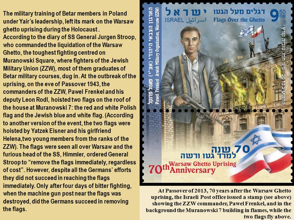 The military training of Betar members in Poland under Yair's leadership, left its mark on the Warsaw ghetto uprising during the Holocaust.