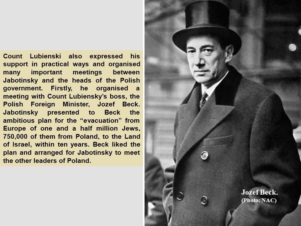Count Lubienski also expressed his support in practical ways and organised many important meetings between Jabotinsky and the heads of the Polish government.