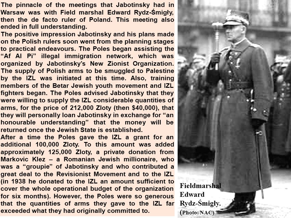 The pinnacle of the meetings that Jabotinsky had in Warsaw was with Field marshal Edward Rydz-Śmigły, then the de facto ruler of Poland.