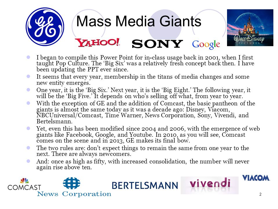 2 Mass Media Giants I began to compile this Power Point for in-class usage back in 2001, when I first taught Pop Culture. The 'Big Six' was a relative