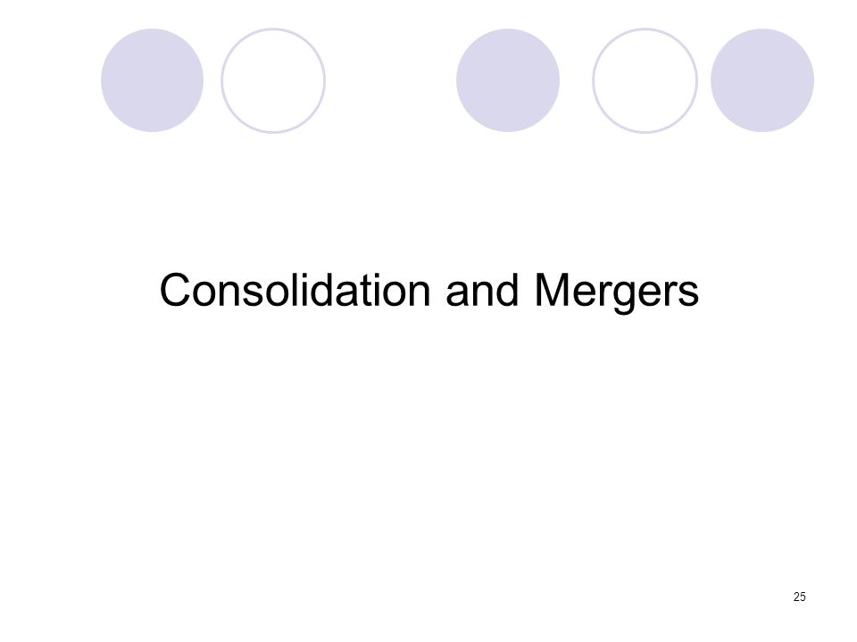 25 Consolidation and Mergers