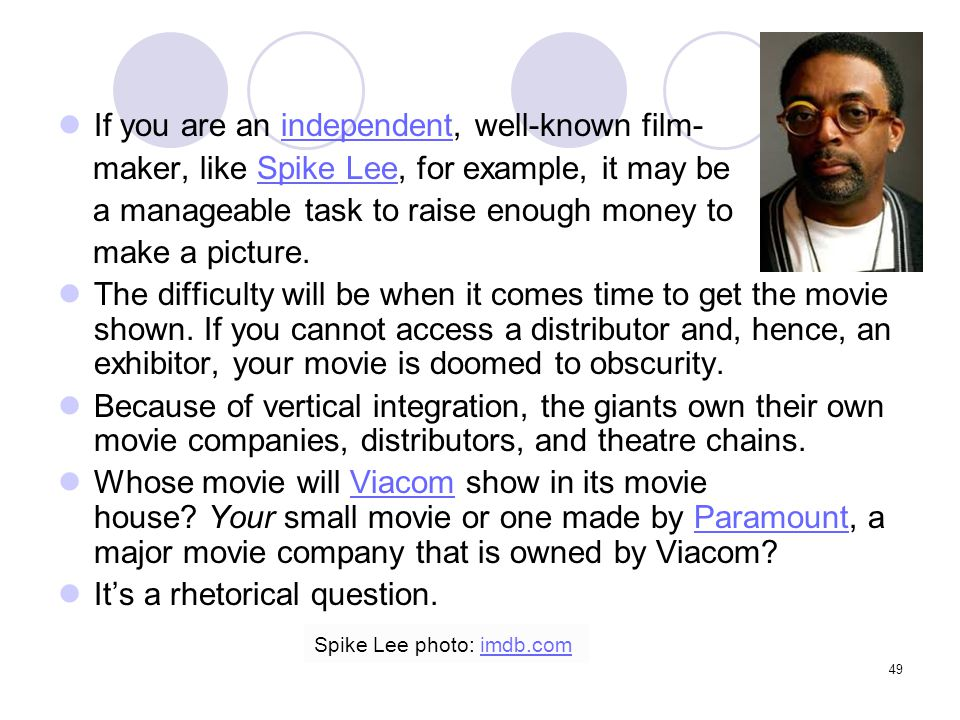49 If you are an independent, well-known film-independent maker, like Spike Lee, for example, it may beSpike Lee a manageable task to raise enough mon