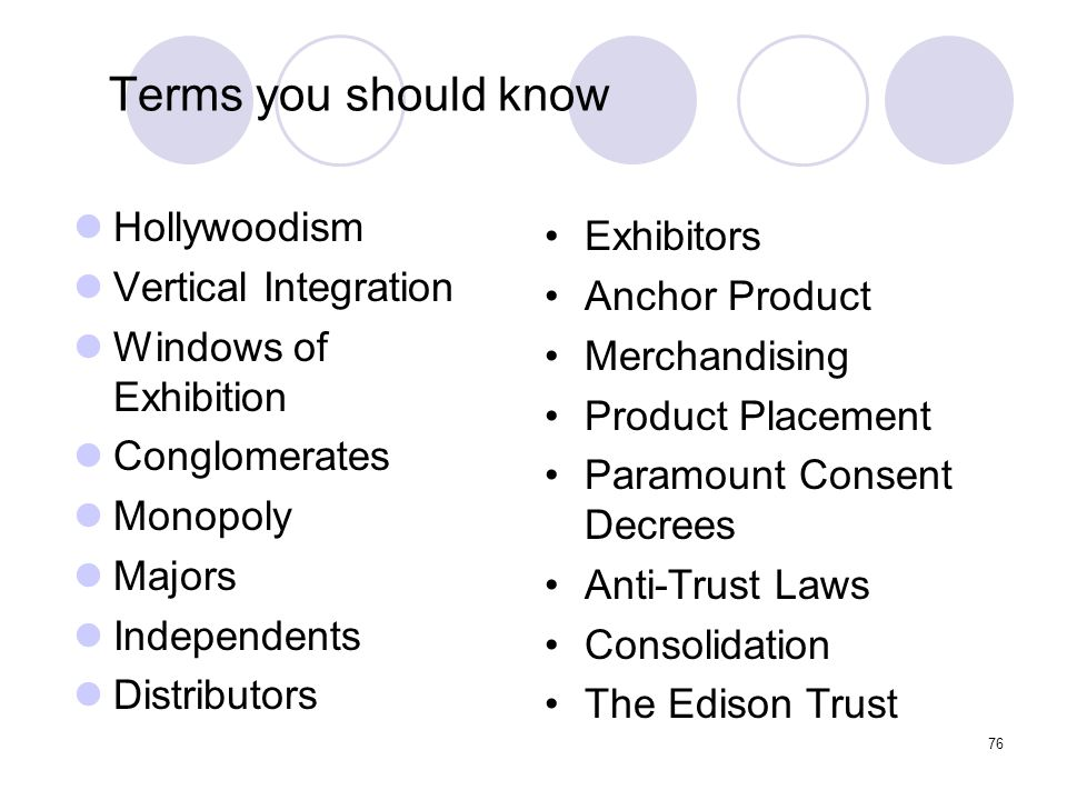 76 Hollywoodism Vertical Integration Windows of Exhibition Conglomerates Monopoly Majors Independents Distributors Exhibitors Anchor Product Merchandi