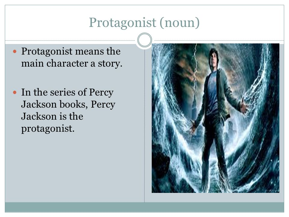 Protagonist (noun) Protagonist means the main character a story.