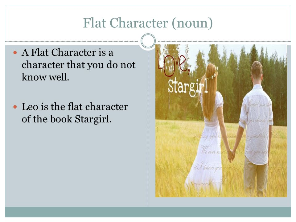 Round Character (noun) A round character is a character that you know a lot about.