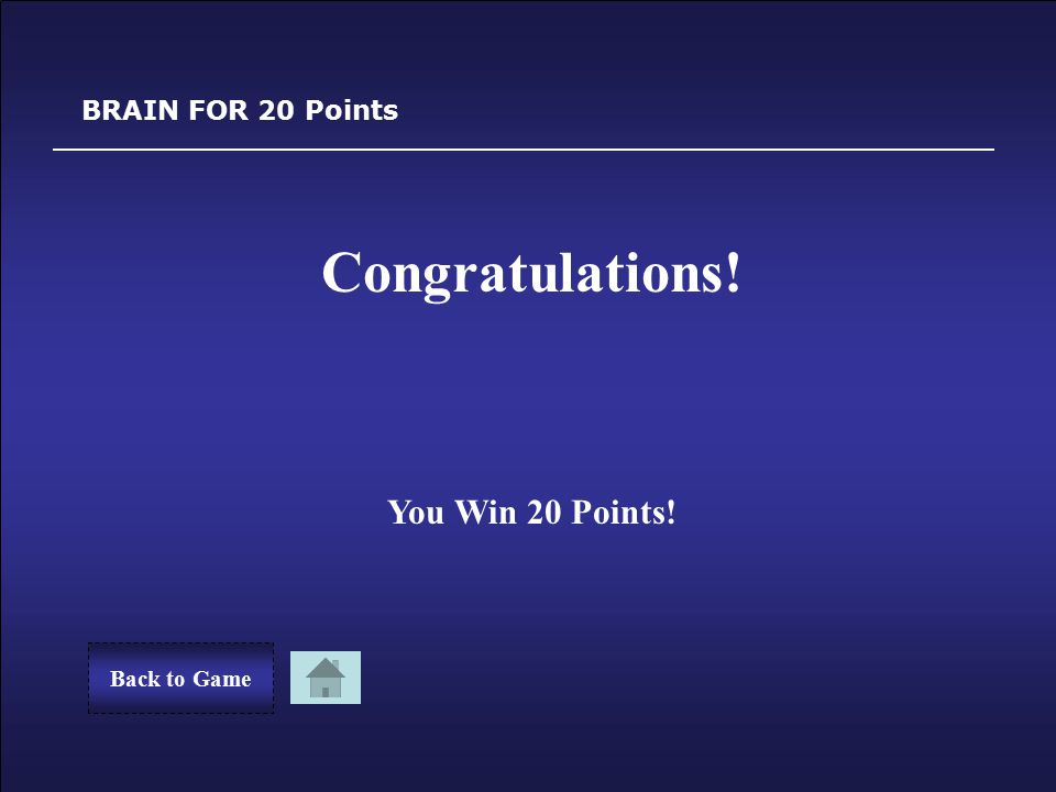 Sorry! BRAIN FOR 20 Points You Lost 20 Points. Back to GameTry Again