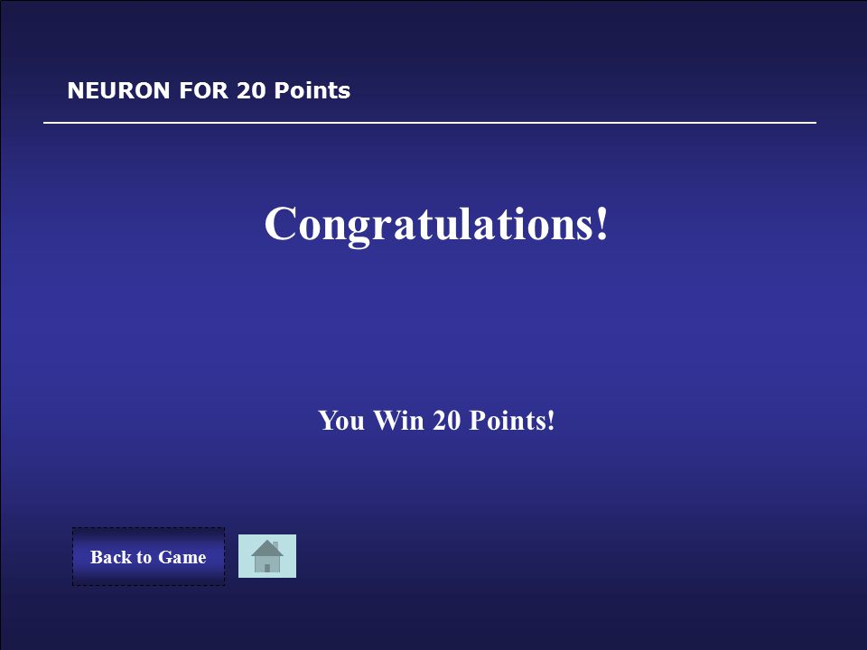 Sorry! NEURON FOR 20 Points You Lost 20 Points. Back to GameTry Again