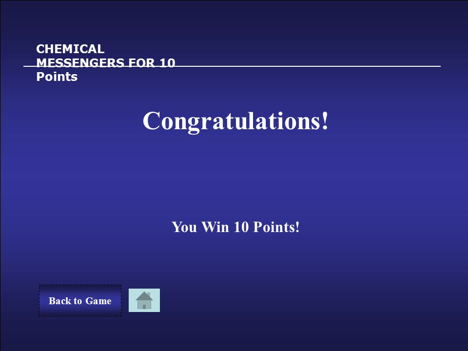 Sorry! CHEMICAL MESSENGERS FOR 10 Points You Lost 10 Points. Back to GameTry Again