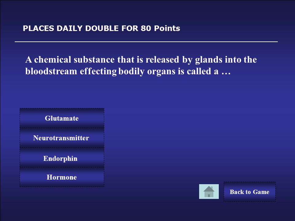 Congratulations! CHEMICAL MESSENGERS FOR 30 Points You Win 30 Points! Back to Game