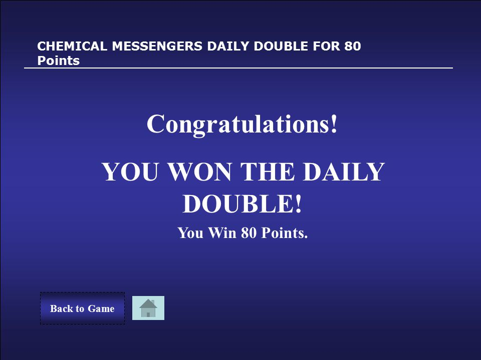 Sorry! CHEMICAL MESSENGERS DAILY DOUBLE FOR 80 Points You Lost 80 Points. Back to GameTry Again