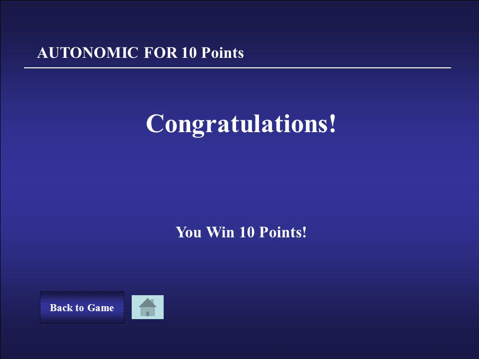 Sorry! You Lost 10 Points. Back to GameTry Again AUTONOMIC FOR 10 Points