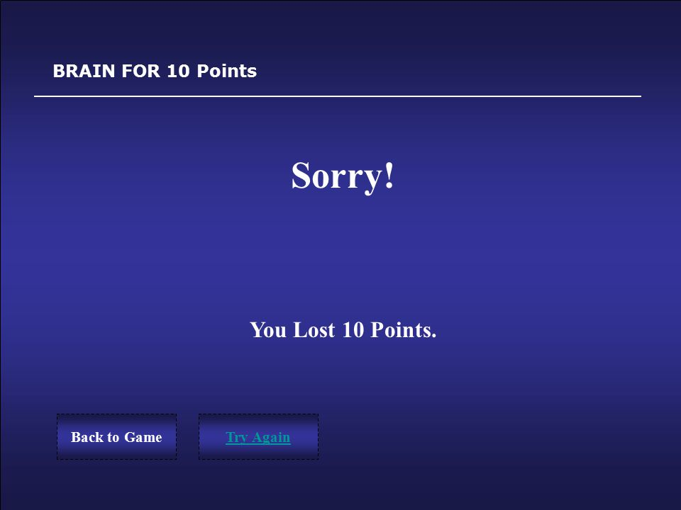 Congratulations! BRAIN FOR 10 Points You Win 10 Points! Back to Game