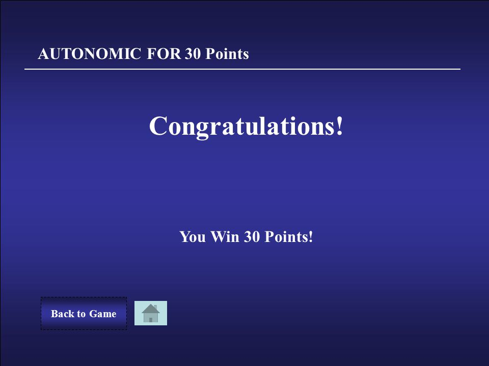 Sorry! You Lost 30 Points. Back to GameTry Again AUTONOMIC FOR 30 Points