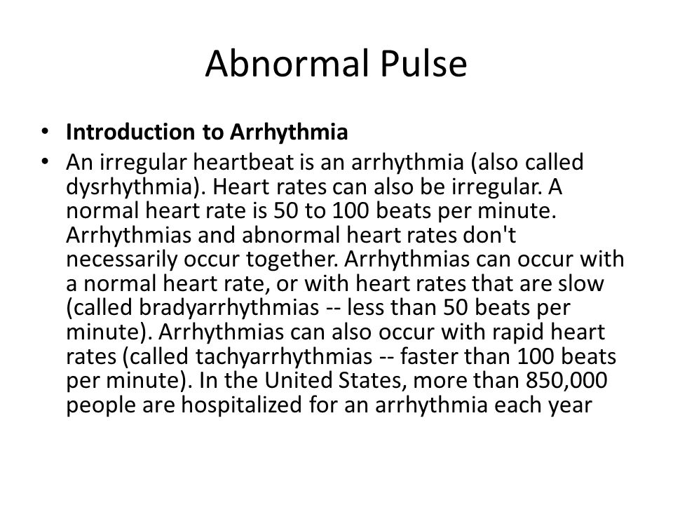 Abnormal Pulse Introduction to Arrhythmia An irregular heartbeat is an arrhythmia (also called dysrhythmia).