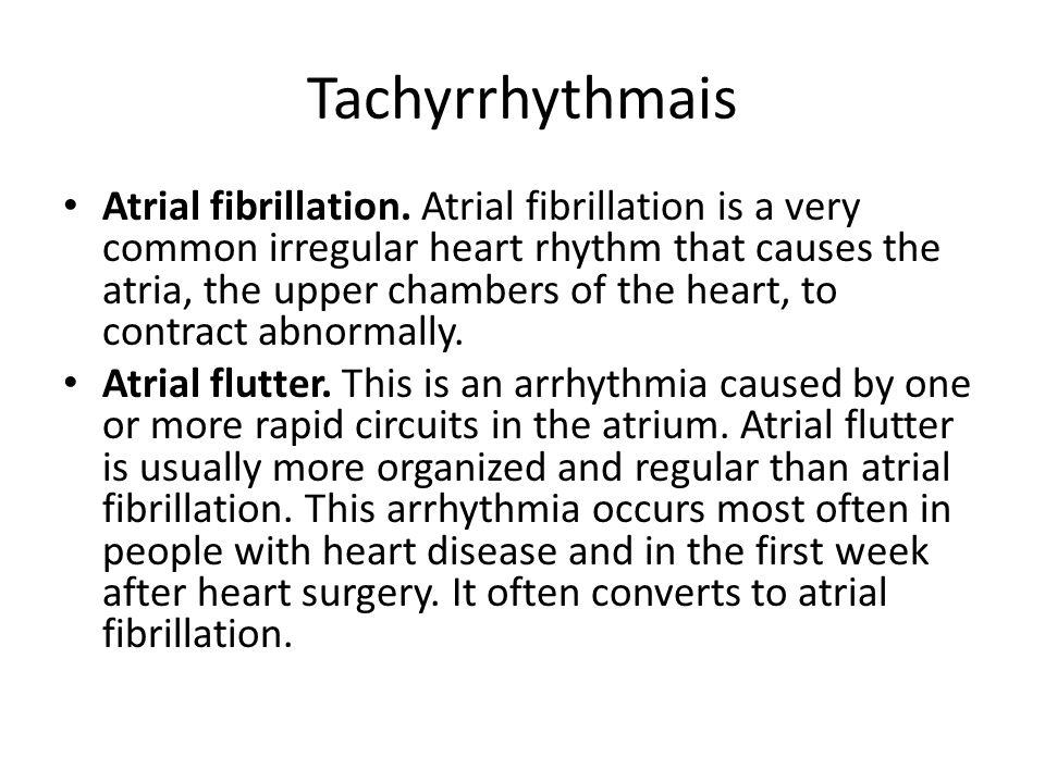 Tachyrrhythmais Atrial fibrillation.