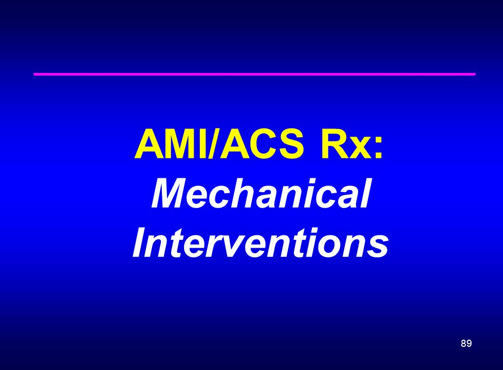 89 AMI/ACS Rx: Mechanical Interventions