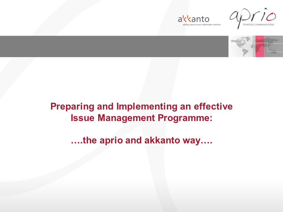 Preparing and Implementing an effective Issue Management Programme: ….the aprio and akkanto way….
